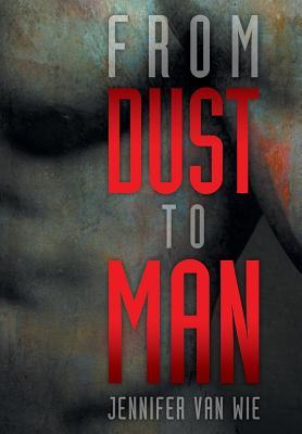 From Dust to Man By Wie, Jennifer